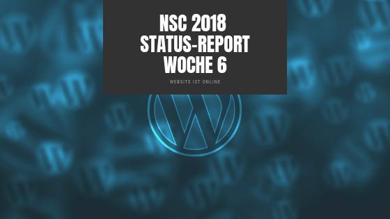 Status-Report NSC 2018 Woche 6